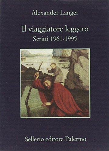 Il viaggiatore leggero. Scritti (1961-1995)