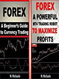 Forex - A Beginner's Guide to Currency Trading and a Downloadable MT4 Trading Robot (Forex, Forex for Beginners, Make Money Online, Currency Trading, Foreign ... Strategies, Day Trading) (English Edition)