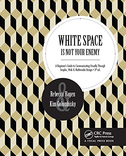 White Space Is Not Your Enemy: A Beginner's Guide to Communicating Visually Through Graphic, Web &  Multimedia Design (English Edition)