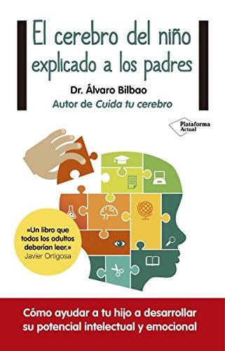 El cerebro del niño explicado a los padres (Plataforma Actual) por Álvaro Bilbao