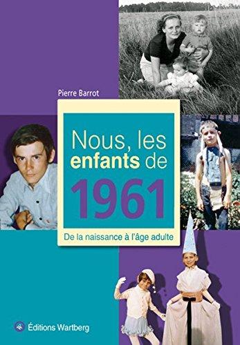 Nous, les enfants de 1961 : De la naissance à l'âge adulte par Pierre Barrot