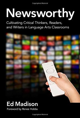 Newsworthy—Cultivating Critical Thinkers, Readers, and Writers in Language Arts Classrooms (Language and Literacy Series) (English Edition) (Argumente Schreiben 9 Edition)