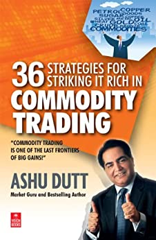 36 Strategies for Striking it Rich in Commodity Trading by [Dutt, Ashu]