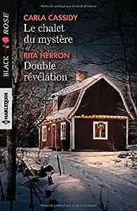 Le chalet du mystère - Double révélation par Carla Cassidy