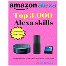 Amazon Alexa Skills:Top 3,000 third-party Highest-Rated skills in 20 Categories: Amazon Alexa Skills Dictionary, Amazon echo,  Amazon echo dot ,  Amazon echo show, user guide , user manual