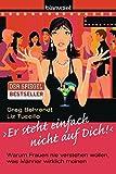 """""""Er steht einfach nicht auf dich!"""": Warum Frauen nie verstehen wollen, was Männer wirklich meinen - Greg Behrendt, Liz Tuccillo"""
