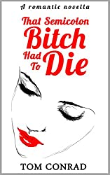 That Semicolon Bitch Had to Die: A romantic novella