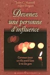 DEVENEZ UNE PERSONNE D'INFLUENCE - COMMENT JOUER UN ROLE POSITIF DANS LA VIE DES GENS