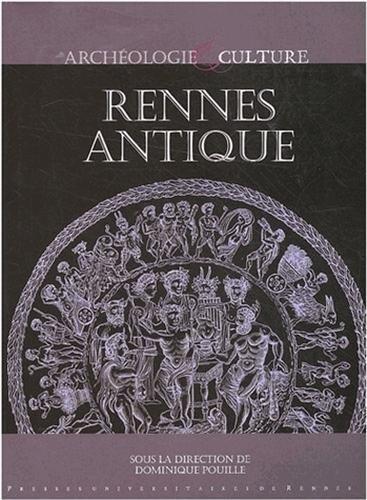 Rennes antique par Dominique Pouille, Marie-France Dietsch-Sellami, Michel Feugère, Stéphane Jean, Collectif