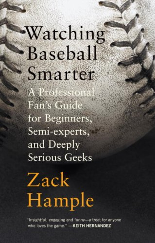 Watching Baseball Smarter: A Professional Fan's Guide for Beginners, Semi-experts, and Deeply Serious Geeks por Zack Hample