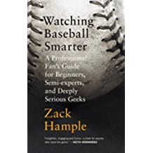 Watching Baseball Smarter: A Professional Fan's Guide for Beginners, Semi-experts, and Deeply Serious Geeks (English Edition)