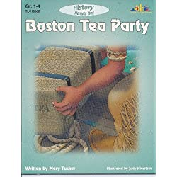 Boston Tea Party: A hands-on history look at events leading up to the revolutionary war including the Boston Tea Party