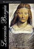 Lucrezia Borgia: Das Leben einer Papsttochter in der Renaissance
