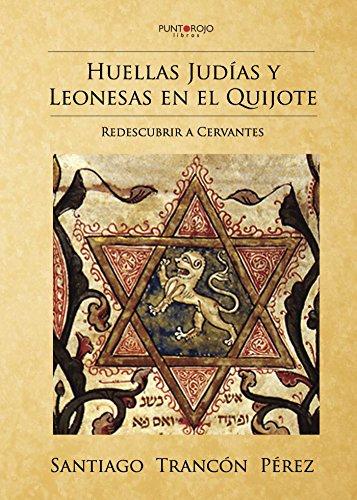Huellas Judías y leonesas en el Quijote por Santiago  Trancón  Pérez