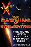 TypeX - The Dawning Of Civilization : The ADHD Myth, The Cure & so much more (English Edition)