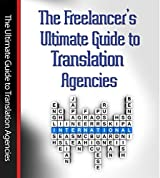 The Freelancer's Ultimate Guide to Translation Agencies (English Edition)