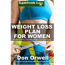 Weight Loss Plan For Women: Weight Maintenance Diet, Gluten Free Diet, Wheat Free Diet, Heart Healthy Diet, Whole Foods Diet,Antioxidants & Phytochemicals, ... loss meal plans Book 73) (English Edition)
