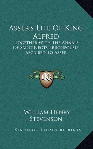 Asser's Life of King Alfred: Together with the Annals of Saint Neots Erroneously Ascribed to Asser