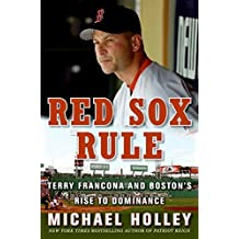 Red Sox Rule: Terry Francona and Bostona??s Rise to Dominance by Michael Holley (2008-03-25)
