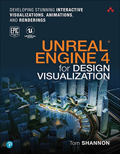 Unreal Engine 4 for Design Visualization: Developing Stunning Interactive Visualizations, Animations, and Renderings (Game Design) (English Edition)