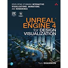 Unreal Engine 4 for Design Visualization: Developing Stunning Interactive Visualizations, Animations, and Renderings