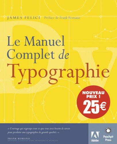 Le Manuel complet de typographie: Préface de Frank Romano