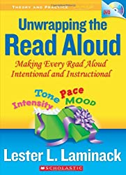Unwrapping the Read Aloud: Making Every Read Aloud Intentional and Instructional [With DVD] (Theory and Practice in Action)