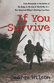 If You Survive: From Normandy to the Battle of the Bulge to the End of World War II, One American Officer's Riveting True Story von [Wilson, George]