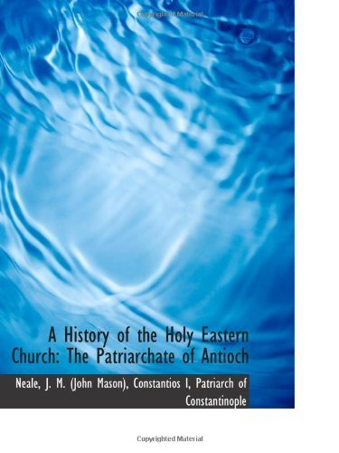 A History of the Holy Eastern Church: The Patriarchate of Antioch by J. M. (John Mason), Neale, (2009) Paperback