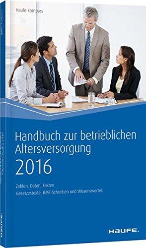 Handbuch zur betrieblichen Altersversorgung 2016: Zahlen, Daten, Fakten (Haufe Kompass)