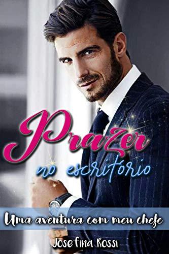 Prazer no escritório: uma aventura com meu chefe  (Livro erótico) (Livro romance adulto) (Romance Hot) (Portuguese Edition) por Josefina Rossi
