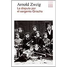 La Disputa Del Sargento Grischa (NARRATIVAS)