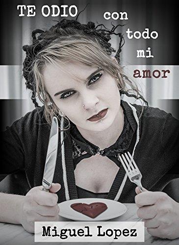 Te odio con todo mi amor (Catarsis Poética) por Miguel Lopez