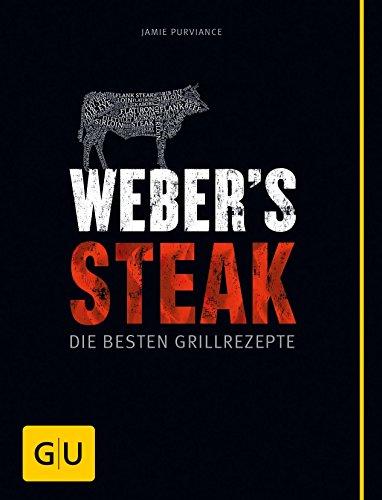Weber's Steak: Die besten Grillrezepte (GU Weber's Grillen)