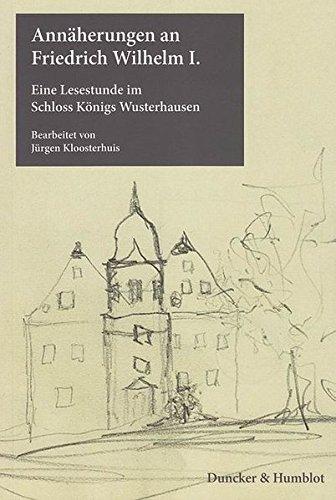 Annäherungen an Friedrich Wilhelm I.: Eine Lesestunde im Schloss Königs Wusterhausen.