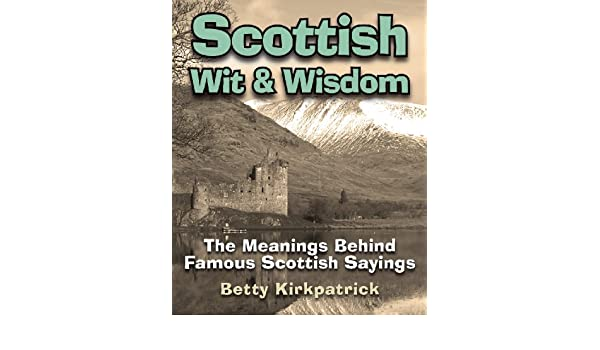 Scottish wit wisdom the meanings behind famous scottish sayings scottish wit wisdom the meanings behind famous scottish sayings ebook betty kirkpatrick amazon kindle store m4hsunfo