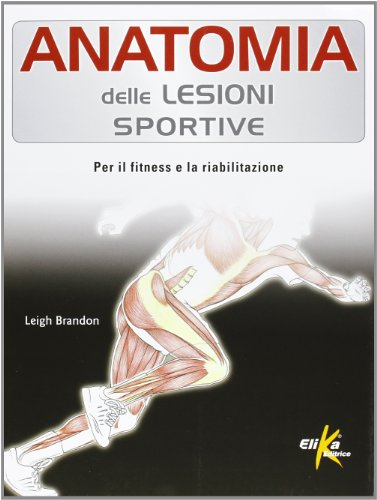 Anatomia delle lesioni sportive. Per il fitness e la riabilitazione. Ediz. illustrata