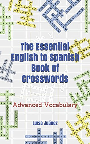 The Essential English to Spanish Book of Crosswords: Advanced Vocabulary por Luisa Juánez