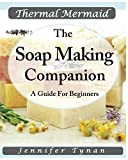 Thermal Mermaid  A Soap Making Companion: Guide For Beginners