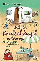 Mit der Knutschkugel unterwegs: Mein Wohnwagen, mein Liebster und ich (dtv Sachbuch)