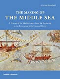 The Making of the Middle Sea: A History of the Mediterranean from the Beginning to the Emergence of the Classical World (English Edition)