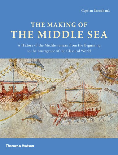 the-making-of-the-middle-sea-a-history-of-the-mediterranean-from-the-beginning-to-the-emergence-of-t