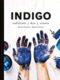 Indigo: Cultivate, dye, create