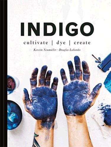 Indigo: Cultivate, dye, create