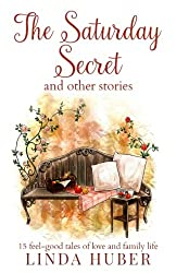The Saturday Secret and other stories: fifteen feel-good tales of love and family life