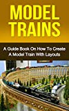 MODEL TRAINS: A Quick Guide Book on How to Create a Model Train with Layouts