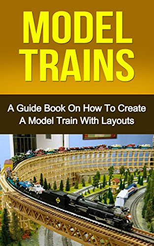 model-trains-a-quick-guide-book-on-how-to-create-a-model-train-with-layouts-model-railroad-modern-ra