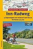 Radführer Inn-Radweg: 13 Tagesetappen mit Karten 1: 75.000. Von Innsbruck nach Passau über Jenbach in Tirol und Wasserburg am Inn, inkl. ... Infos (Bruckmanns Radführer)