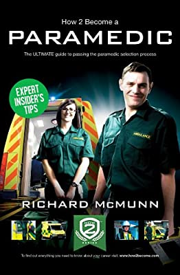 How To Become A Paramedic, The ULTIMATE guide to passing the Paramedic/Emergency Care Assistant selection process