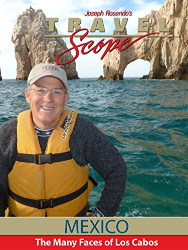 The Many Faces of Los Cabos, Mexico